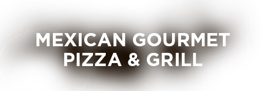 Mexican Gourmet Pizza & Grill